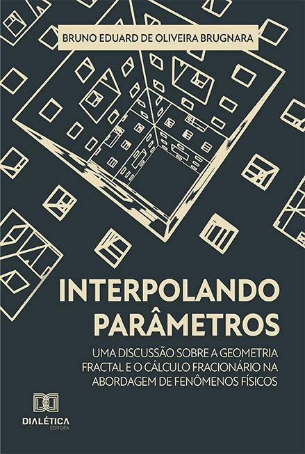 Interpolando parâmetros: uma discussão sobre a geometria fractal e o cálculo fracionário na abordagem de fenômenos físicos