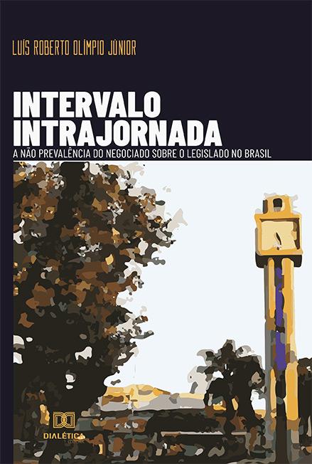 Intervalo intrajornada: A não prevalência do negociado sobre o legislado no Brasil