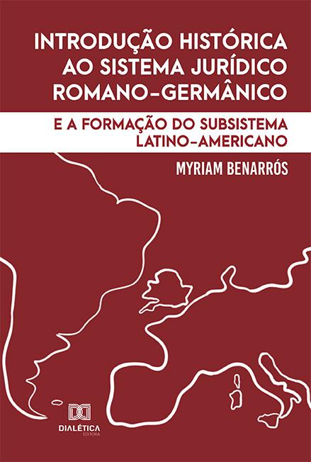 Introdução histórica ao sistema jurídico romano-germânico: e a formação do subsistema latino-americano