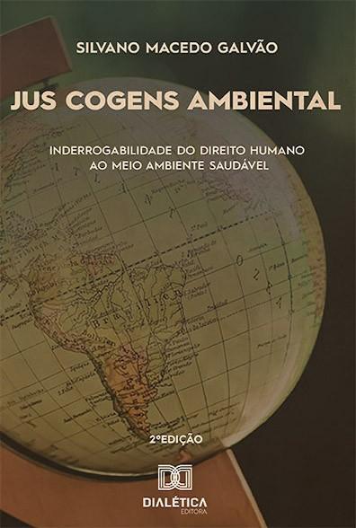 Jus cogens ambiental: inderrogabilidade do Direito Humano ao Meio Ambiente Saudável