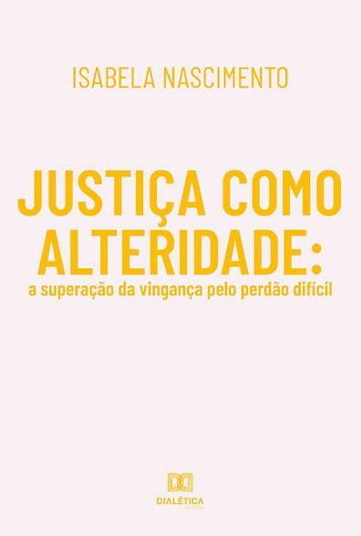 Justiça como alteridade: a superação da vingança pelo perdão difícil