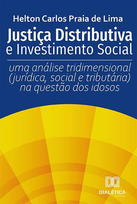Justiça Distributiva e Investimento Social: uma análise tridimensional (jurídica, social e tributária) na questão dos idosos