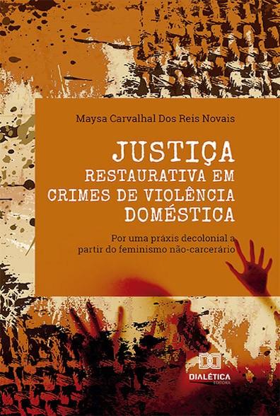 Justiça Restaurativa em crimes de violência doméstica: por uma práxis decolonial a partir do feminismo não-carcerário