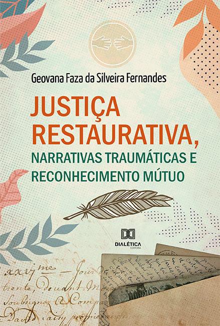 Justiça restaurativa, narrativas traumáticas e reconhecimento mútuo