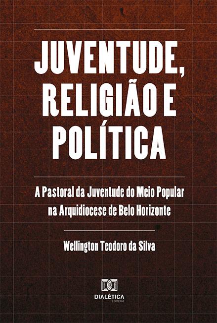 Juventude, religião e política: a Pastoral da Juventude do Meio Popular na Arquidiocese de Belo Horizonte