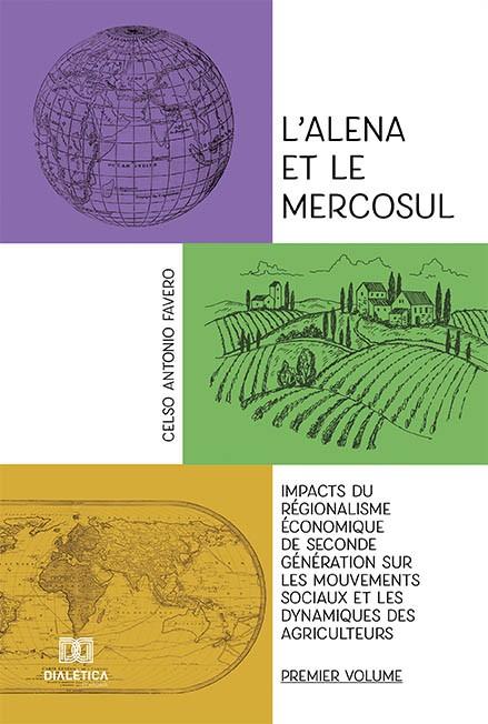 L'alena et le Mercosul - Volume 1: impacts du régionalisme économique de seconde génération sur les mouvements sociaux et les dynamique