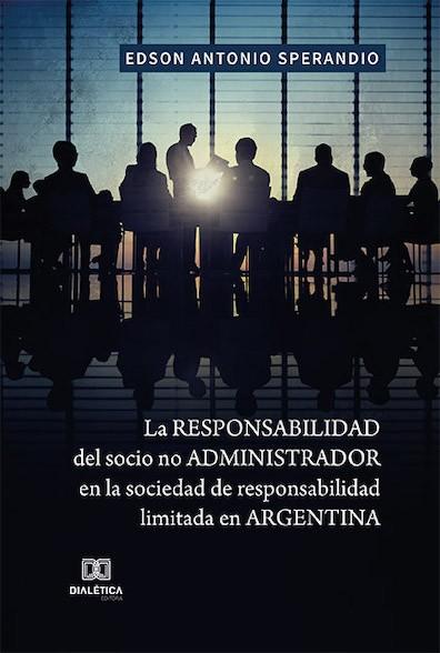 La responsabilidad del socio no administrador en la sociedad de responsabilidad limitada en Argentina