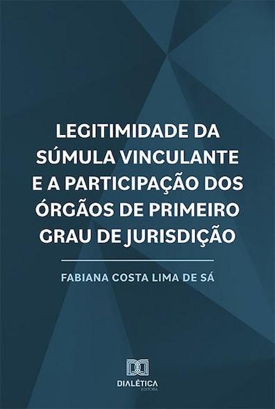 Legitimidade da súmula vinculante e a participação dos órgãos de primeiro grau de jurisdição