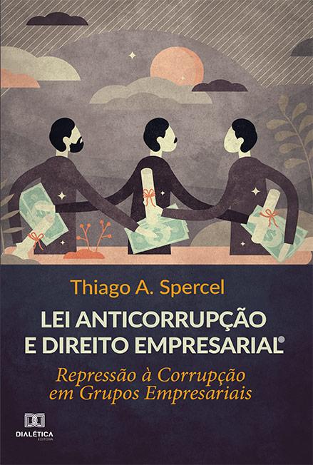 Lei anticorrupção e Direito Empresarial: repressão à corrupção em grupos empresariais