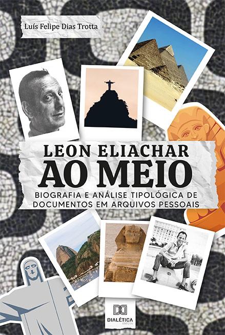 Leon Eliachar ao meio: biografia e análise tipológica de documentos em arquivos pessoais