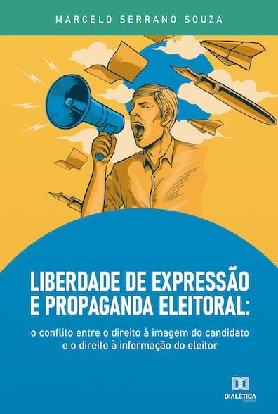 Liberdade de expressão e propaganda eleitoral: o conflito entre o direito à imagem do candidato e o direito à informação do eleitor