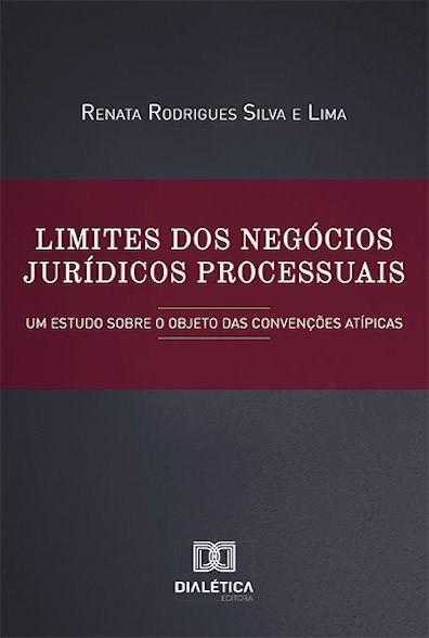 Limites dos negócios jurídicos processuais: um estudo sobre o objeto das convenções atípicas