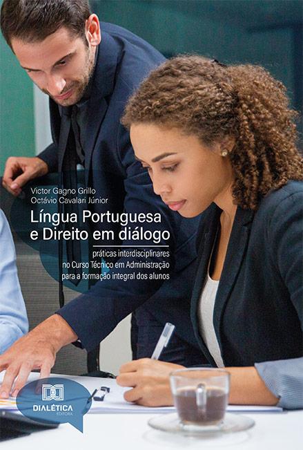 Língua Portuguesa e Direito em diálogo: práticas interdisciplinares no Curso Técnico em Administração para a formação integral dos alunos