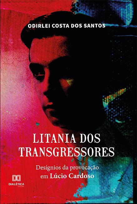 Litania dos transgressores: desígnios da provocação em Lúcio Cardoso