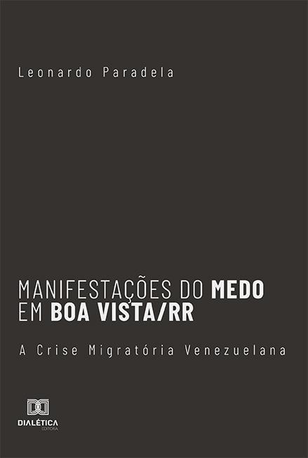 Manifestações do medo em Boa Vista/RR: a crise migratória Venezuelana
