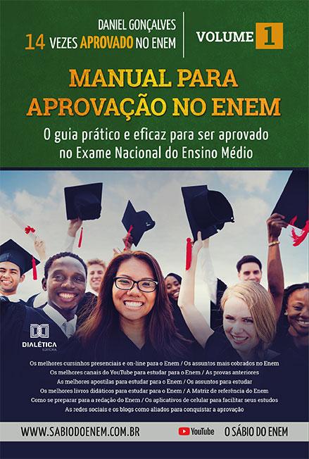 Manual para aprovação no ENEM: o guia prático e eficaz para ser aprovado no Exame Nacional do Ensino Médio - Volume 1