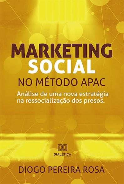 Marketing social no método APAC: análise de uma nova estratégia na ressocialização dos presos