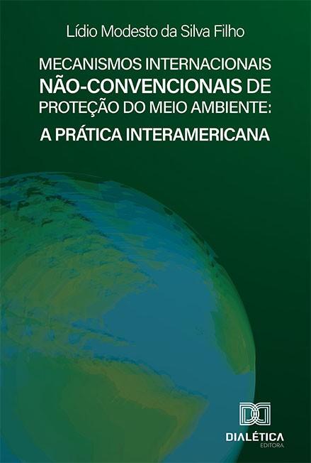 Mecanismos Internacionais Não-convencionais de Proteção do Meio Ambiente