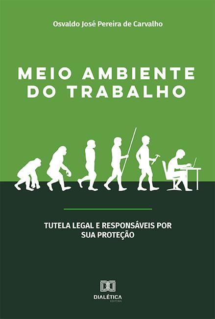 Meio ambiente do trabalho: tutela legal e responsáveis por sua proteção
