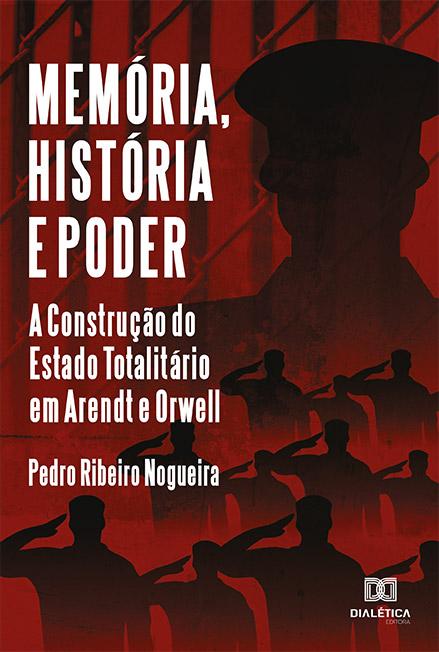 Memória, História e Poder: a construção do estado totalitário em Arendt e Orwell