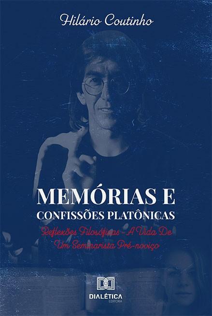 Memórias e confissões platônicas: reflexões filosóficas - a vida de um seminarista pré-noviço