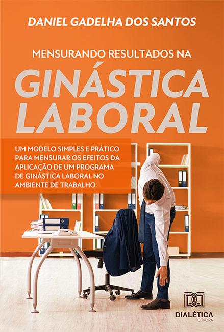 Mensurando resultados na ginástica laboral: Um modelo simples e prático para mensurar os efeitos da aplicação de um programa de ginástica labora