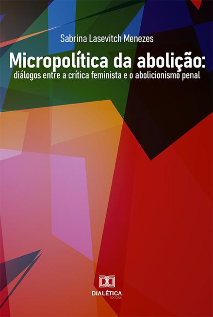 Micropolítica da abolição: diálogos entre a crítica feminista e o abolicionismo penal