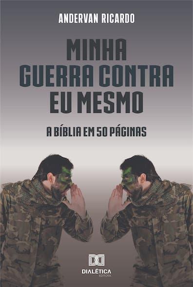 Minha guerra contra eu mesmo: a bíblia em 50 páginas