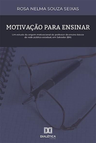 Motivação para ensinar: um estudo da origem motivacional do professor do ensino básico da rede pública estadual, em Salvador
