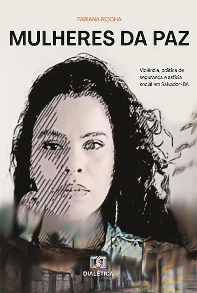 Mulheres da paz: violência, política de segurança e asfixia social em Salvador - BA