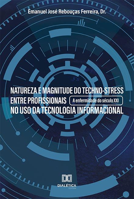 Natureza e magnitude do techno-stress entre profissionais no uso da tecnologia informacional