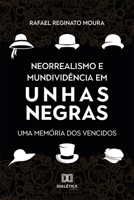 Neorrealismo e mundividência em Unhas Negras: uma memória dos vencidos