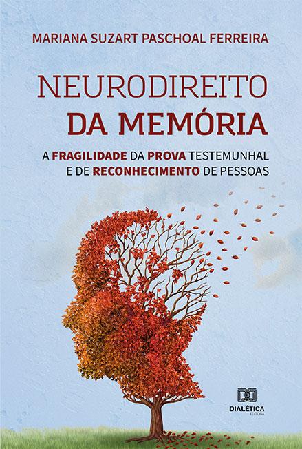 Neurodireito da memória: a fragilidade da prova testemunhal e de reconhecimento de pessoas