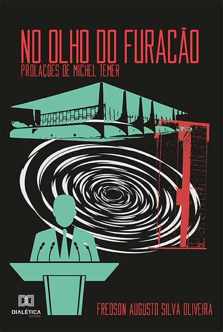 No olho do furacão: prolações de Michel Temer