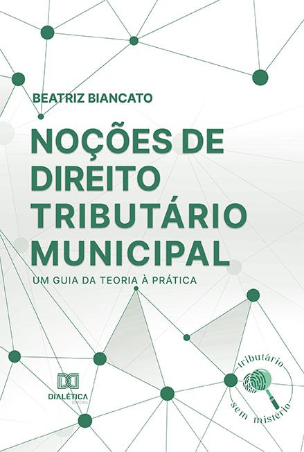 Noções de direito tributário municipal: um guia da teoria à prática
