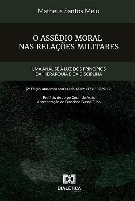 O assédio moral nas relações militares: uma análise à luz dos princípios da hierarquia e da disciplina (2a edição, atualizada com as leis 13