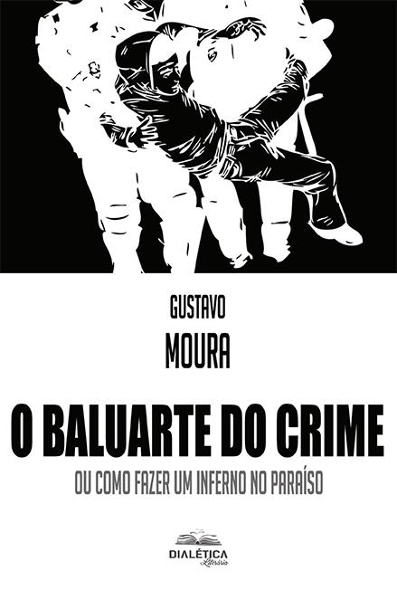 O baluarte do crime: ou como fazer um inferno no paraíso
