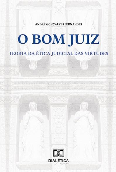 O bom juiz: a teoria da ética judicial das virtudes