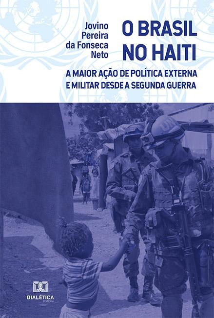O Brasil no Haiti: a maior ação de política externa e militar desde a Segunda Guerra