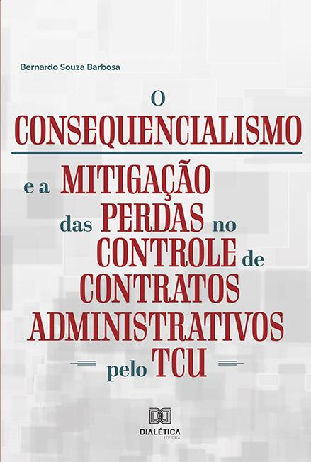 O consequencialismo e a mitigação das perdas no controle de contratos administrativos pelo TCU