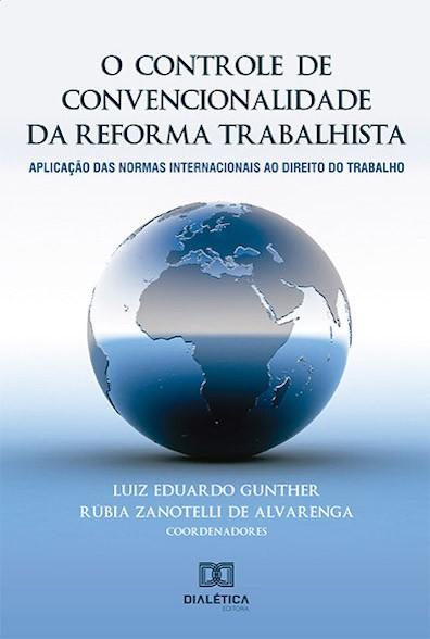O controle de convencionalidade da reforma trabalhista: aplicação das normas internacionais ao direito do trabalho