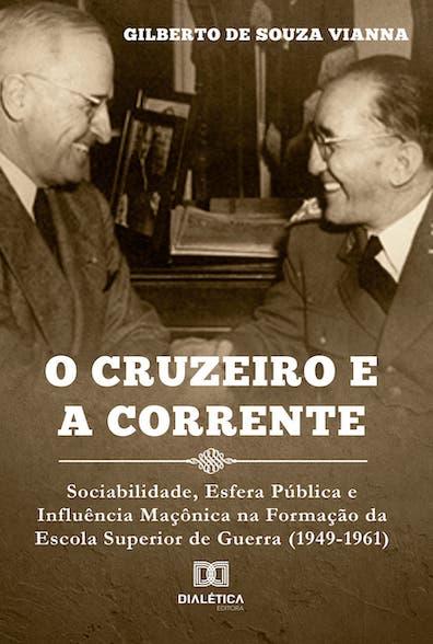O cruzeiro e a corrente: sociabilidade, esfera pública e influência maçônica na formação da Escola Superior de Guerra (1949-