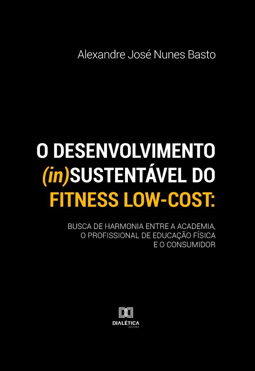 O desenvolvimento (in)sustentável do fitness low-cost: busca de harmonia entre a academia, o profissional de educação física e o consumidor