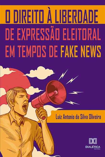 O Direito à liberdade de expressão eleitoral em tempos de Fake News