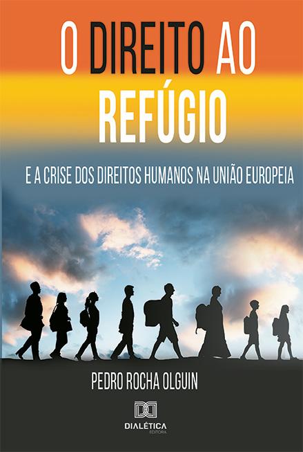 O Direito ao refúgio: e a crise dos Direitos Humanos na União Europeia