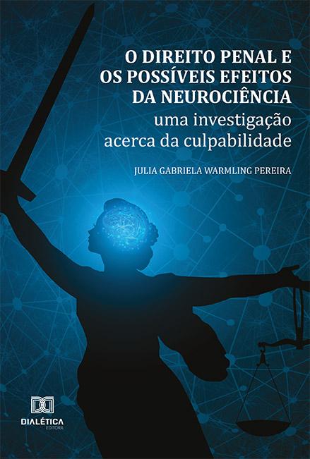 O direito penal e os possíveis efeitos da neurociência: uma investigação acerca da culpabilidade