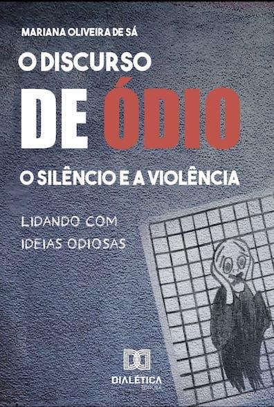O discurso de ódio, o silêncio e a violência: lidando com ideias odiosas
