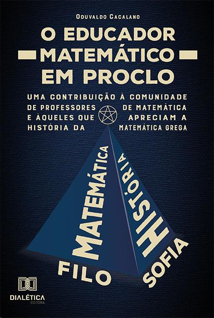 O educador matemático em Proclo: uma contribuição à comunidade de professores de matemática e àqueles que apreciam a história da matemática grega
