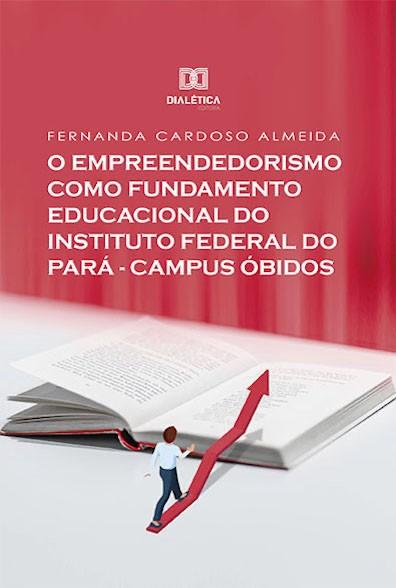 O empreendedorismo como fundamento educacional do Instituto Federal do Pará - Campus Óbidos