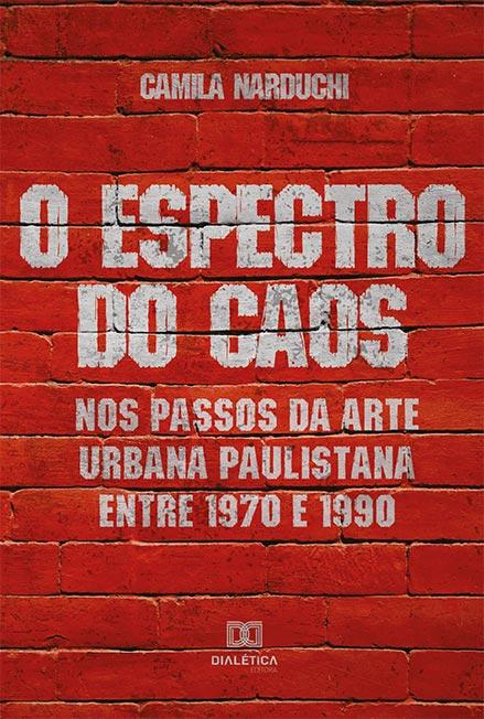 O espectro do caos: nos passos da arte urbana paulistana entre 1970 e 1990